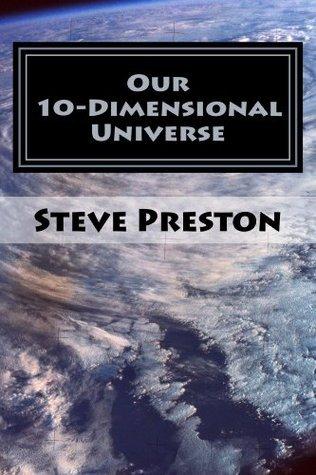 Our 10-Dimensional Universe (Vibrational Matter Book 2) Steve Preston