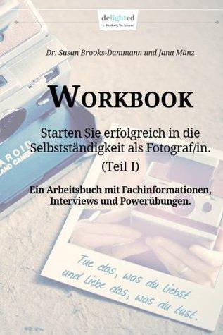 Workbook: Starten Sie erfolgreich in die Selbstständigkeit als Fotograf/in.  by  Jana Mänz