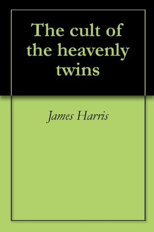 The cult of the heavenly twins James Harris