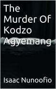 The Murder Of Kodzo Agyemang  by  Isaac Nunoofio