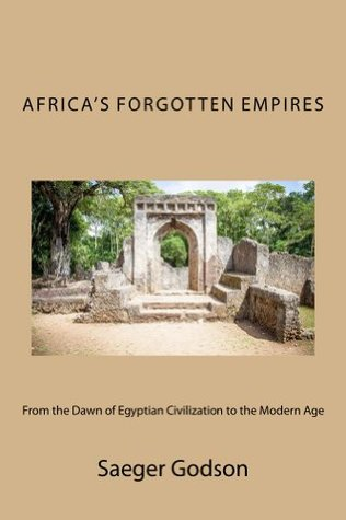 Africas Forgotten Empires  by  Saeger Godson