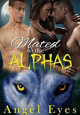 Mated To The Alphas (A BBW Shifter Menage Romance): Taken At The Same Time Angel Eyes