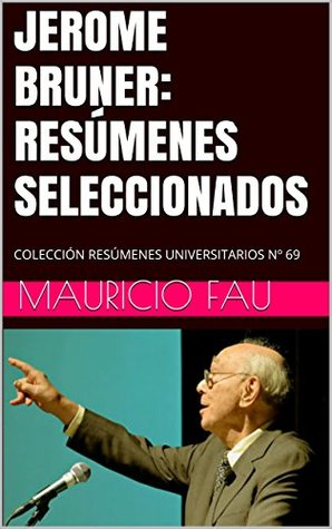 JEROME BRUNER: RESÚMENES SELECCIONADOS: COLECCIÓN RESÚMENES UNIVERSITARIOS Nº 69  by  Mauricio Fau