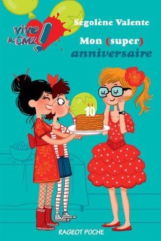 Mon (super) anniversaire (Vive le CM2 t. 1) Ségolène Valente