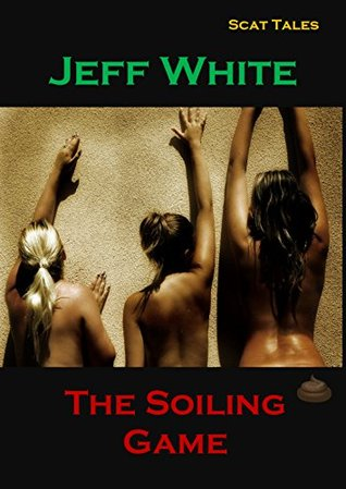 The Soiling Game (Scat Tales Book 7) Jeff White