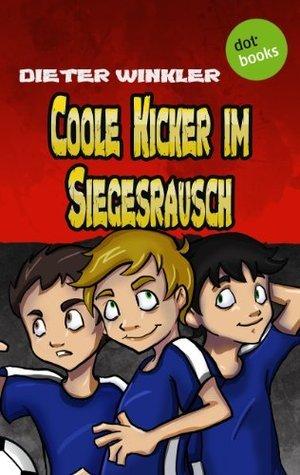Coole Kicker im Siegesrausch: Der neunte Roman  by  Dieter Winkler