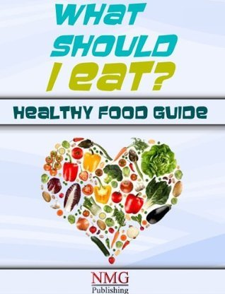 WHAT SHOULD I EAT? (Choose Healthy Life Book 1)  by  Maggie Gomez