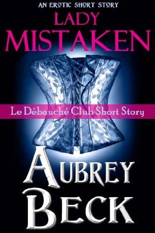 Lady Mistaken (Le Débauché Club Book 2)  by  Aubrey Beck