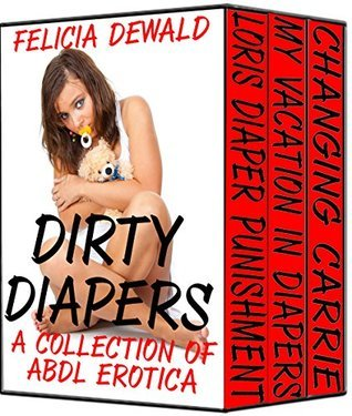 Dirty Diapers: A Collection of ABDL Erotica Felicia Dewald