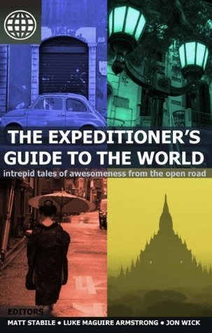 The Expeditioners Guide to the World: Intrepid Tales of Awesomeness from the Open Road  by  Jon Wick