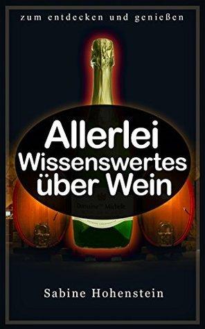 Allerlei Wissenswertes über Wein  by  Sabine Hohenstein