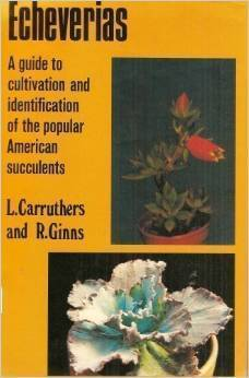 Echeverias: A Guide To Cultivation And Identification Of The Popular American Succulents L. Carruthers