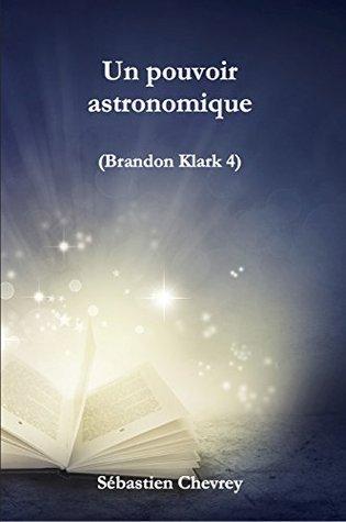 Un pouvoir astronomique (Brandon Klark t. 4)  by  Sébastien Chevrey