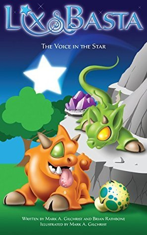 Lix and Basta - The Voice in the Star - The Lost Dragons Part 1: A World of Godsland book for kids  by  Mark A. Gilchrist