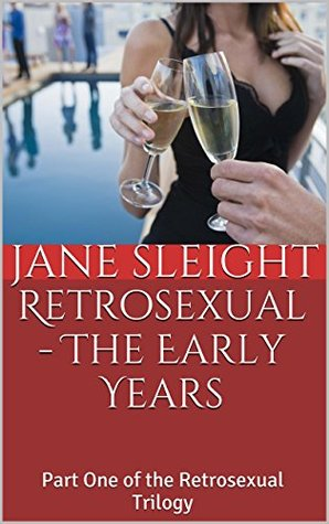 Retrosexual - The Early Years: Part One of the Retrosexual Trilogy Jane Sleight