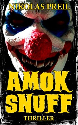 Amok Snuff: Thriller (Monster, Mörder, Mutationen 2)  by  Nikolas Preil