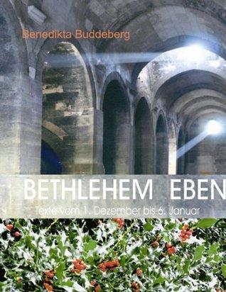 BETHLEHEM EBEN: Texte vom 1. Dezember bis 6. Januar  by  Benedikta Buddeberg