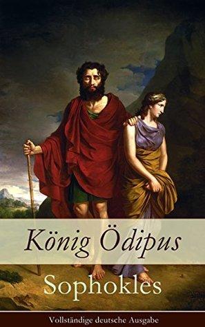 König Ödipus (Vollständige deutsche Ausgabe): Der zweite Teil der Thebanischen Trilogie  by  Sophocles