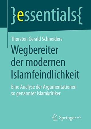 Wegbereiter der modernen Islamfeindlichkeit: Eine Analyse der Argumentationen so genannter Islamkritiker  by  Thorsten Gerald Schneiders