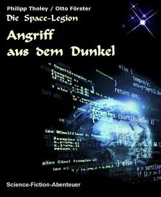 Angriff aus dem Dunkel: Erste Geschichte des Space-Legion-Zyklus  by  Philipp Tholey