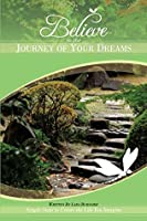 Believe in the Journey of Your Dreams: Simple Steps to Create the Life You Imagine Lara Burnside