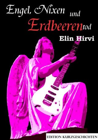 Engel, Nixen und Erdbeerentod  by  Elin Hirvi