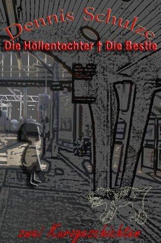 Die Höllentochter † Die Bestie Dennis Schulze