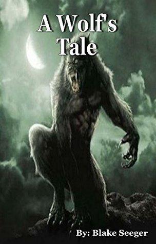 A Wolfs Tale Blake Seeger