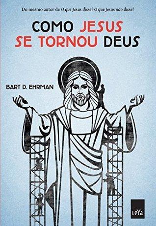 Como Jesus se tornou Deus Bart D. Ehrman