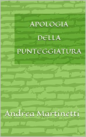Apologia della punteggiatura  by  Andrea Martinetti