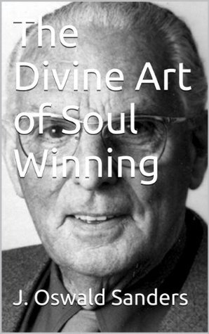 The Divine Art of Soul Winning  by  J. Oswald Sanders