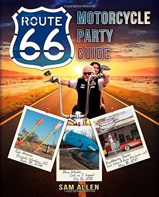 Motorcycle Party Guide to Route 66  by  Sam Allen