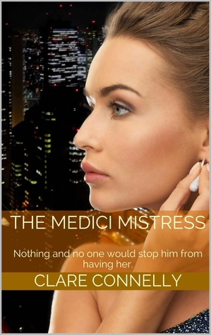 The Medici Mistress Clare   Connelly