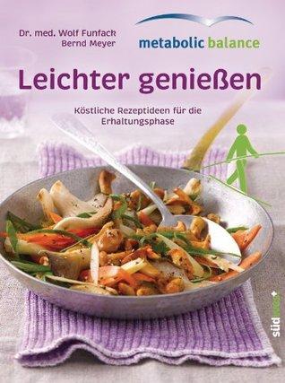 metabolic balance© Leichter genießen: Köstliche Rezepte für die Erhaltungsphase Wolf Funfack