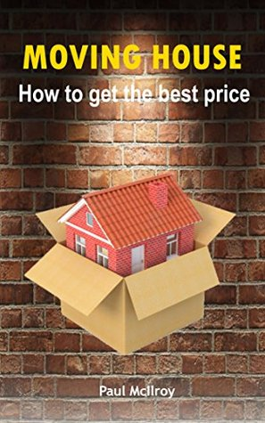 Moving House: How To Get The Best Price  by  Paul McIlroy