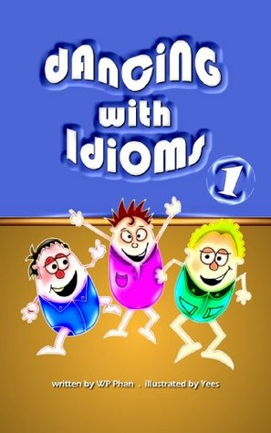 Dancing with Idioms 1  by  WP Phan