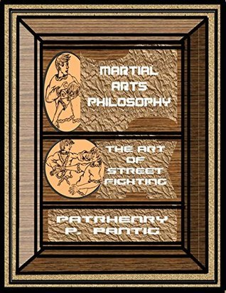 MARTIAL ARTS PHILOSOPHY: THE ART OF STREET FIGHTING  by  Patrhenry Pantig