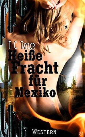 Heiße Fracht für Mexiko T. C. Taylor