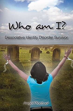 Who Am I? Dissociative Identity Disorder Survivor Angel Ploetner