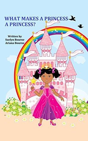 What Makes A Princess A Princess? Suelyn Bourne