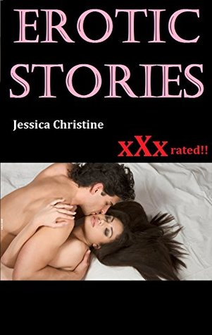EROTIC STORIES: Hot erotic sex stories and romantic fantasies that will drive you crazy!!!  by  Jessica Christine