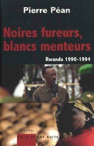 Noires fureurs, blancs menteurs : Rwanda 1990/1994  by  Pierre Péan