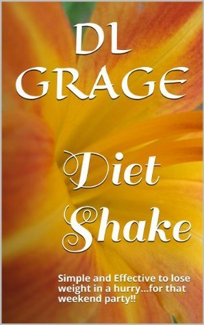 Diet Shake: Simple and Effective to lose weight in a hurry...for that weekend party!! DL Grage