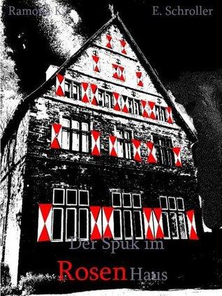 Der Spuk im Rosen-Haus  by  Ramona Schroller