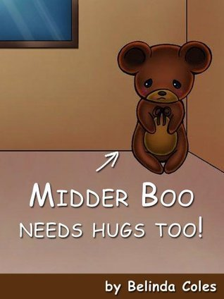 Midder Boo Needs Hugs Too (For a Father, his son and his son Book 1) Belinda Coles