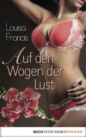 Auf den Wogen der Lust: Erotischer Roman Louisa Francis