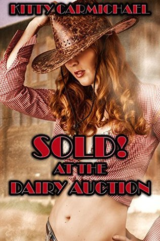Sold at the Dairy Auction 2: The Cowboys Hucow Kitty Carmichael
