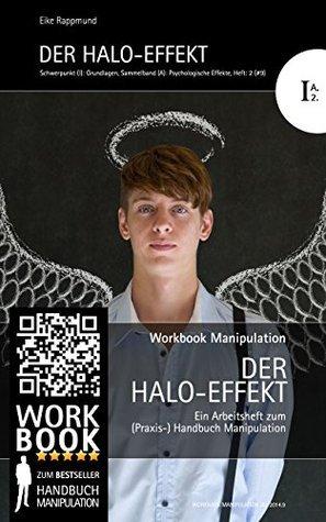 Der HALO-Effekt: Arbeitsheft IA2 (Psychologische Effekte) zum Workbook Manipulation (Grundlagen/Psychologische Effekte 1)  by  Eike Rappmund