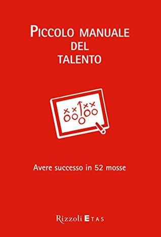 Piccolo manuale del talento: Avere successo in 52 mosse  by  Daniel Coyle