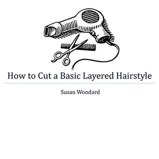 How to Cut a Basic Layered Hairstyle: A Step  by  Step Guide for Beginners by Susan Wodoard